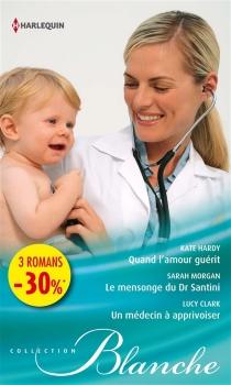 Quand l'amour guérit| Le mensonge du Dr Santini| Un médecin à apprivoiser - LucyClark