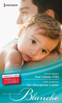 Pour l'amour d'Ella| Une chirurgienne à aimer : médecins à Londres - LynneMarshall