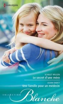 Le secret d'une mère| Une famille pour un médecin - LilianDarcy