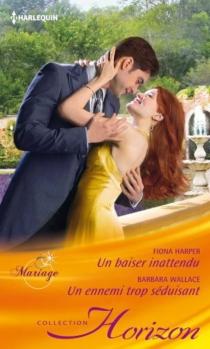 Un baiser inattendu : mariage| Un ennemi trop séduisant - FionaHarper