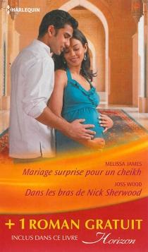 Mariage surprise pour un cheikh| Dans les bras de Nick Sherwood| Un pari sur l'amour - MelissaJames