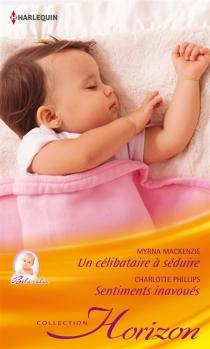Un célibataire à séduire : bébé câlin| Sentiments inavoués - MyrnaMacKenzie