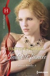 Indocile fiancée : ladies et rebelles - ChristineMerrill