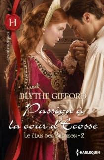Passion à la cour d'Ecosse : le clan des Brunson - BlytheGifford