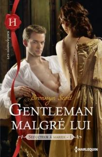 Gentleman malgré lui : séducteur à marier - BronwynScott