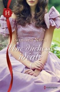 Une duchesse idéale - JacquelineNavin