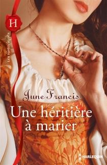 Une héritière à marier - JuneFrancis