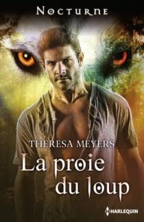 La proie du loup - TheresaMeyers