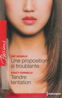 Une proposition si troublante| Tendre tentation - Stacy Connelly