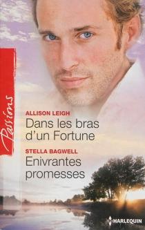 Dans les bras d'un Fortune| Enivrantes promesses - StellaBagwell