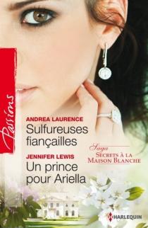 Sulfureuses fiançailles| Un prince pour Ariella : secrets à la Maison Blanche - AndreaLaurence