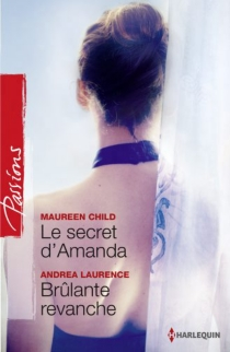 Le secret d'Amanda| Brûlante revanche - Maureen Child