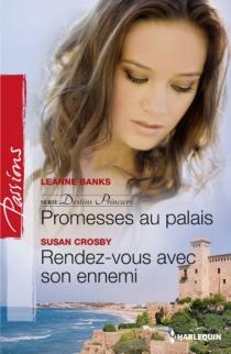 Promesses au palais : destins princiers| Rendez-vous avec son ennemi - LeanneBanks