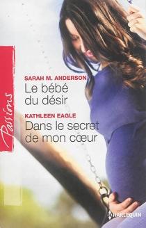 Le bébé du désir| Dans le secret de mon coeur - Sarah M.Anderson