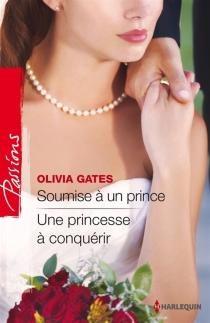 Soumise à un prince| Une princesse à conquérir - OliviaGates