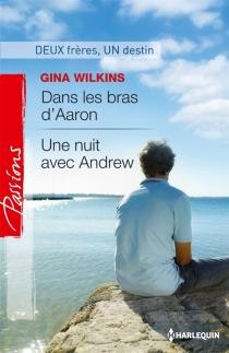 Dans les bras d'Aaron| Une nuit avec Andrew : deuxfrères, un destin - Gina FerrisWilkins