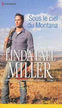 Sous le ciel du Montana : les cow-boys du Montana - Linda LaelMiller