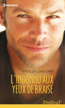 L'inconnu aux yeux de braise - Holly Jacobs