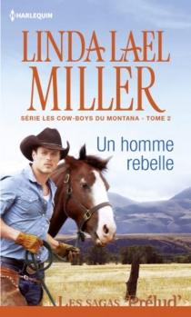 Un homme rebelle : les cow-boys du Montana - Linda LaelMiller