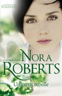 Un coeur rebelle : l'héritage des Calhoun - NoraRoberts