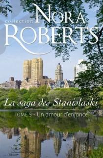 Un amour d'enfance : la saga des Stanislaski - NoraRoberts