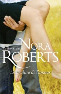 La brûlure de l'amour - NoraRoberts