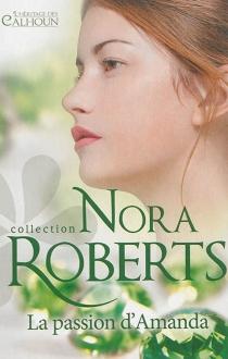 La passion d'Amanda : l'héritage des Calhoun - NoraRoberts
