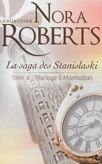 Mariage à Manhattan : la saga des Stanislaski - NoraRoberts