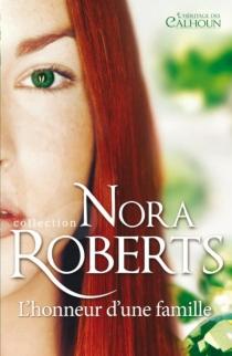 L'honneur d'une famille : l'héritage des Calhoun - NoraRoberts