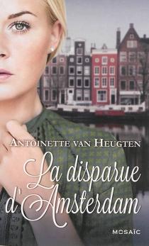 La disparue d'Amsterdam - AntoinetteVan Heugten