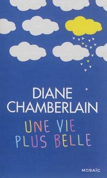Une vie plus belle - DianeChamberlain
