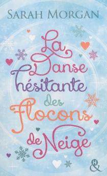 La danse hésitante des flocons de neige - SarahMorgan