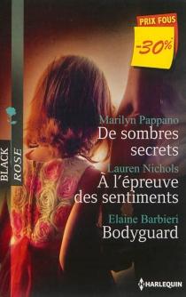 De sombres secrets| A l'épreuve des sentiments| Bodyguard - ElaineBarbieri