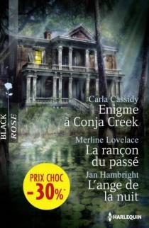 Enigme à Conja Creek| La rançon du passé| L'ange de la nuit - CarlaCassidy