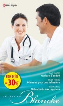 Mariage d'amitié| Dilemme pour une infirmière| Malentendu aux urgences - EmilyForbes