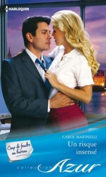 Un risque insensé : coup de foudre au bureau - CarolMarinelli