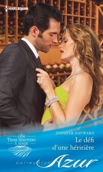 Le défi d'une héritière : trois héritiers à aimer - JenniferHayward
