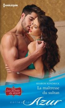 La maîtresse du sultan : les secrets du désert - SharonKendrick