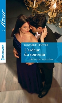 L'ardeur du souvenir : enfant secret - Elizabeth Power