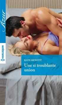 Une si troublante union - KateHewitt