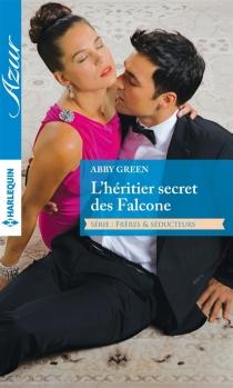 L'héritier secret des Falcone : frères et séducteurs - AbbyGreen