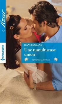 Une tumultueuse union : mariage arrangé - DaniCollins