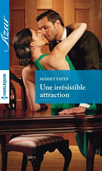 Une irrésistible attraction - Maisey Yates