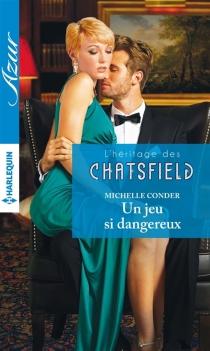 Un jeu si dangereux : l'héritage des Chatsfield - MichelleConder
