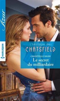 Le secret du milliardaire : l'héritage des Chatsfield - ChantelleShaw