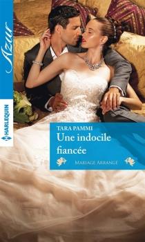Une indocile fiancée : mariage arrangé - TaraPammi