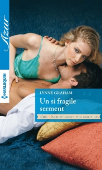 Un si fragile serment : indomptables milliardaires - Lynne Graham