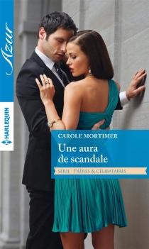 Une aura de scandale : frères et célibataires - CaroleMortimer
