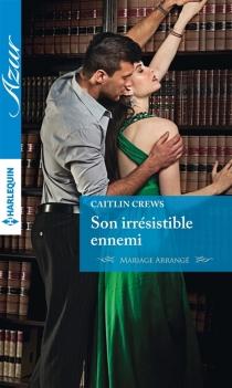 Son irrésistible ennemi : mariage arrangé - CaitlinCrews