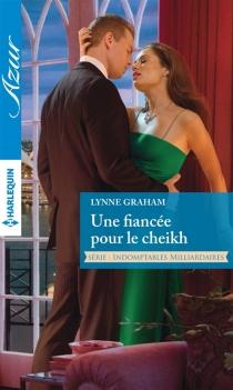 Une fiancée pour le cheikh : indomptables milliardaires - LynneGraham